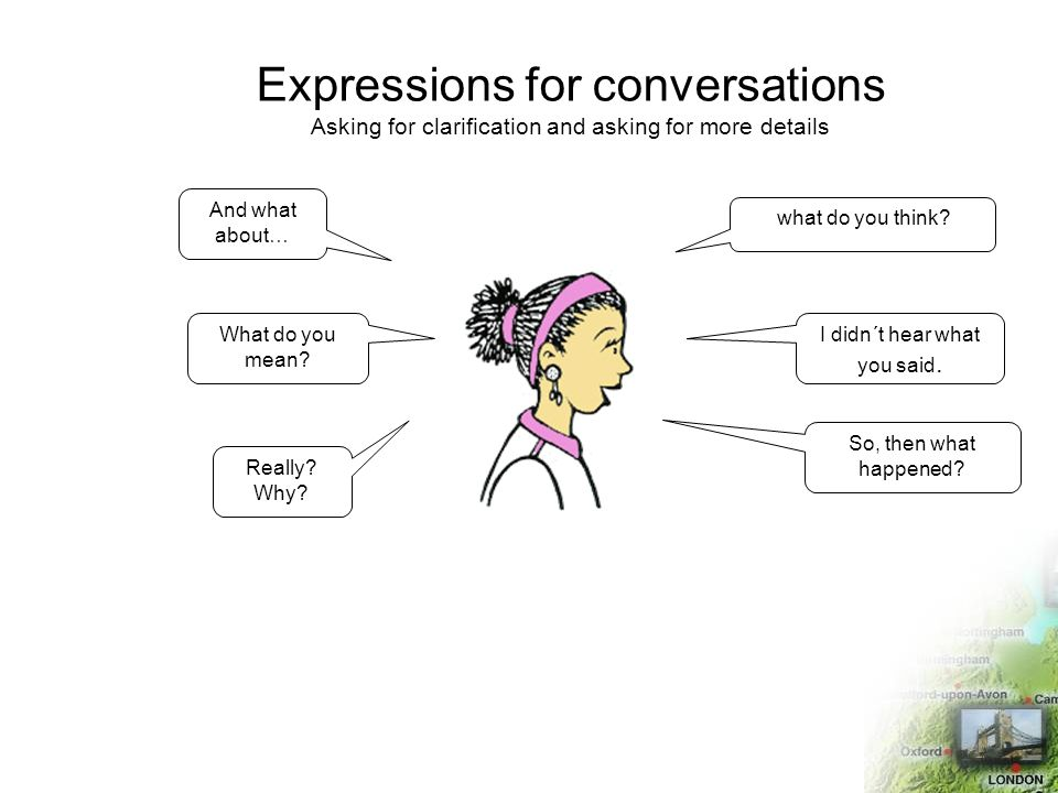 Expressions for conversations Asking for clarification and asking for more details what do you think.