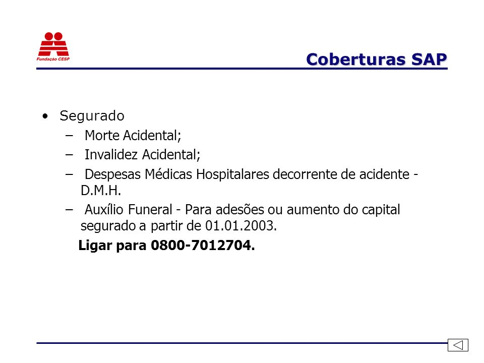 Coberturas SAP Segurado – Morte Acidental; – Invalidez Acidental; – Despesas Médicas Hospitalares decorrente de acidente - D.M.H.