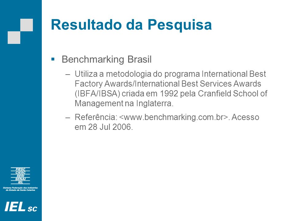 Resultado da Pesquisa Benchmarking Brasil –Utiliza a metodologia do programa International Best Factory Awards/International Best Services Awards (IBFA/IBSA) criada em 1992 pela Cranfield School of Management na Inglaterra.
