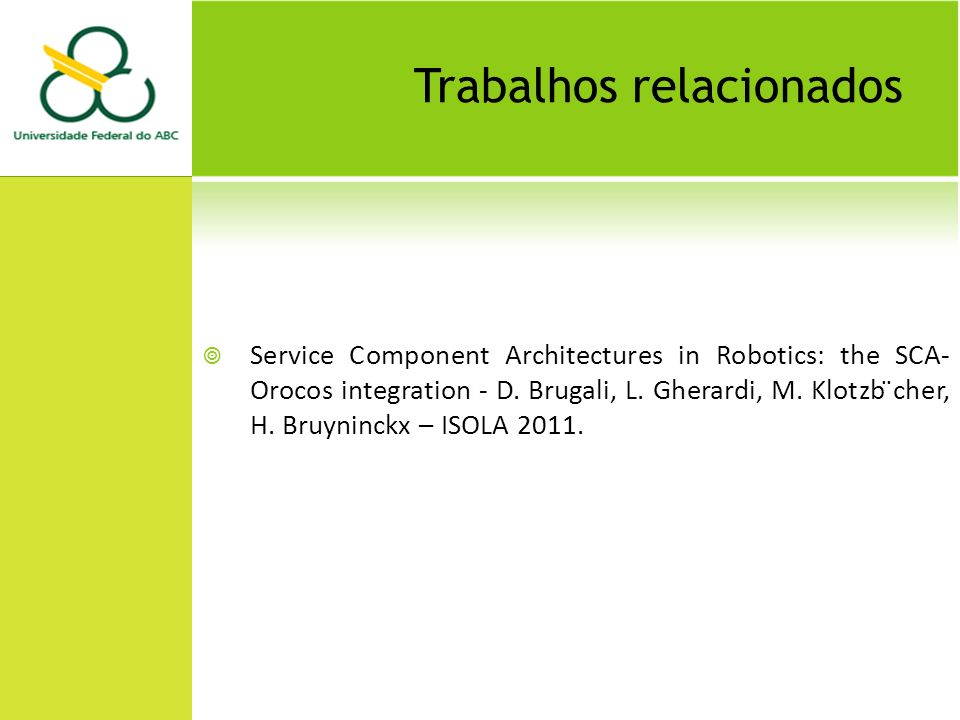 Trabalhos relacionados Service Component Architectures in Robotics: the SCA- Orocos integration - D.