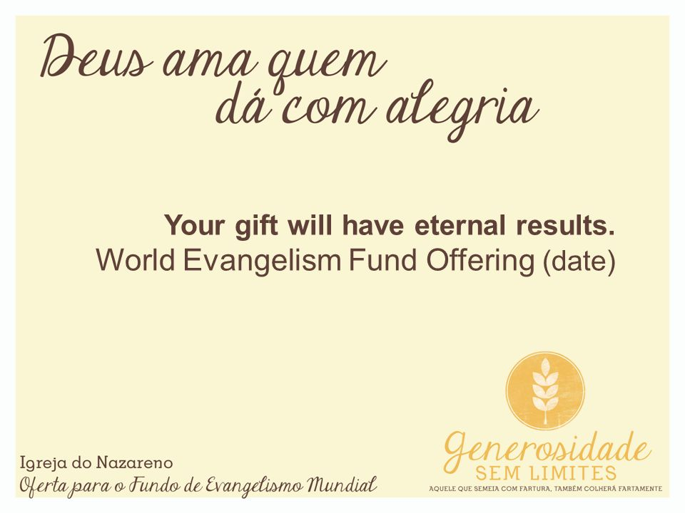 Your gift will have eternal results. World Evangelism Fund Offering (date)