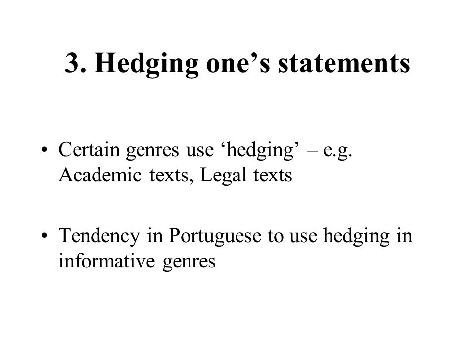 3. Hedging ones statements Certain genres use hedging – e.g.