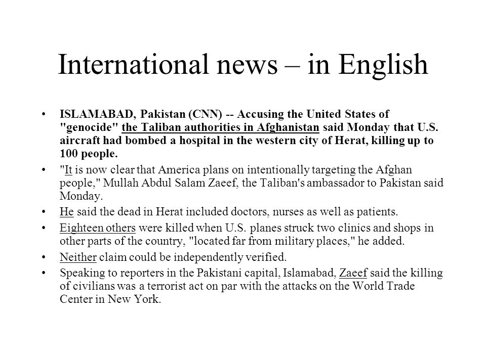 International news – in English ISLAMABAD, Pakistan (CNN) -- Accusing the United States of genocide the Taliban authorities in Afghanistan said Monday that U.S.