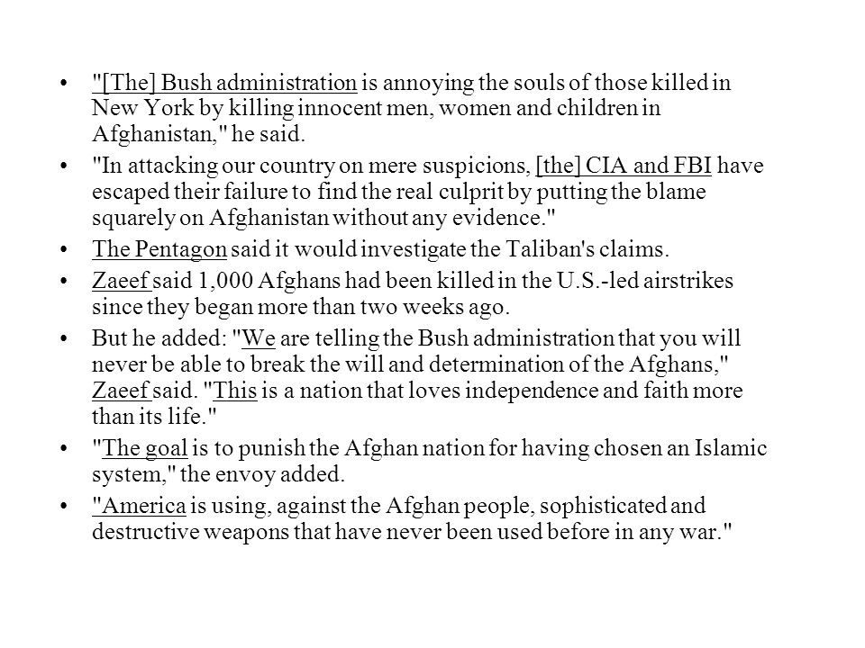 [The] Bush administration is annoying the souls of those killed in New York by killing innocent men, women and children in Afghanistan, he said.