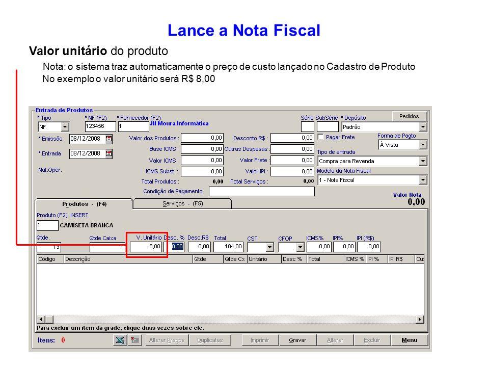 840a6ca53 12 Lance a Nota Fiscal Valor unitário do produto Nota: o sistema traz  automaticamente o preço de custo lançado no Cadastro de Produto No exemplo  o valor ...