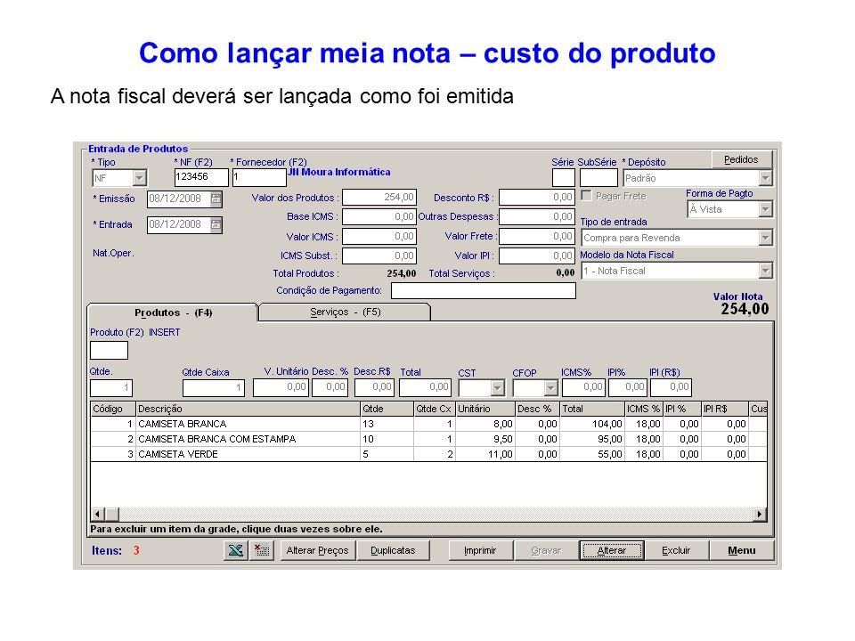 642a44a2b 32 Como lançar meia nota – custo do produto A nota fiscal deverá ser lançada  como foi emitida