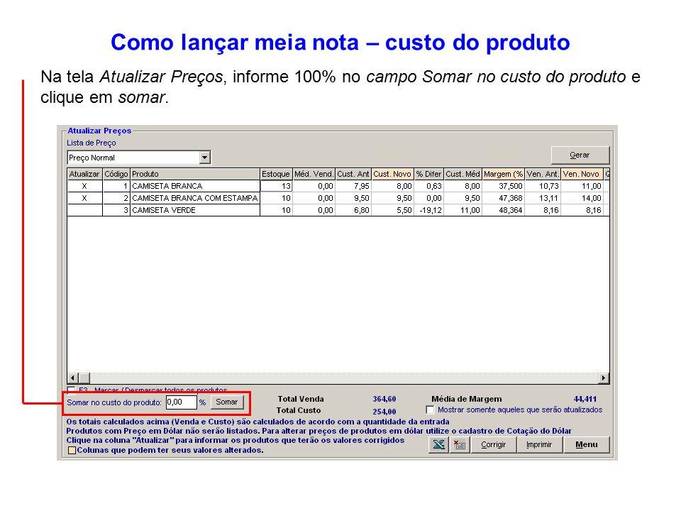 b18db2e80 ... fiscal deverá ser lançada como foi. 33 Como lançar meia nota – custo do  produto Na tela Atualizar Preços, informe 100% no campo Somar no custo do  ...