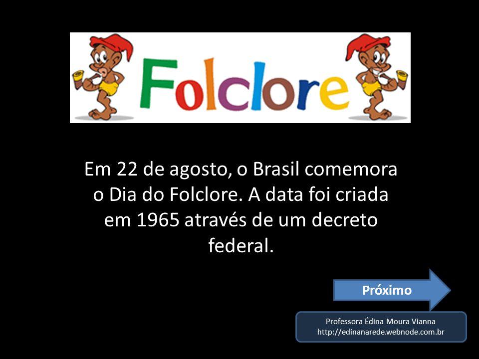 847c812392a3 Em 22 de agosto, o Brasil comemora o Dia do Folclore. A data foi ...