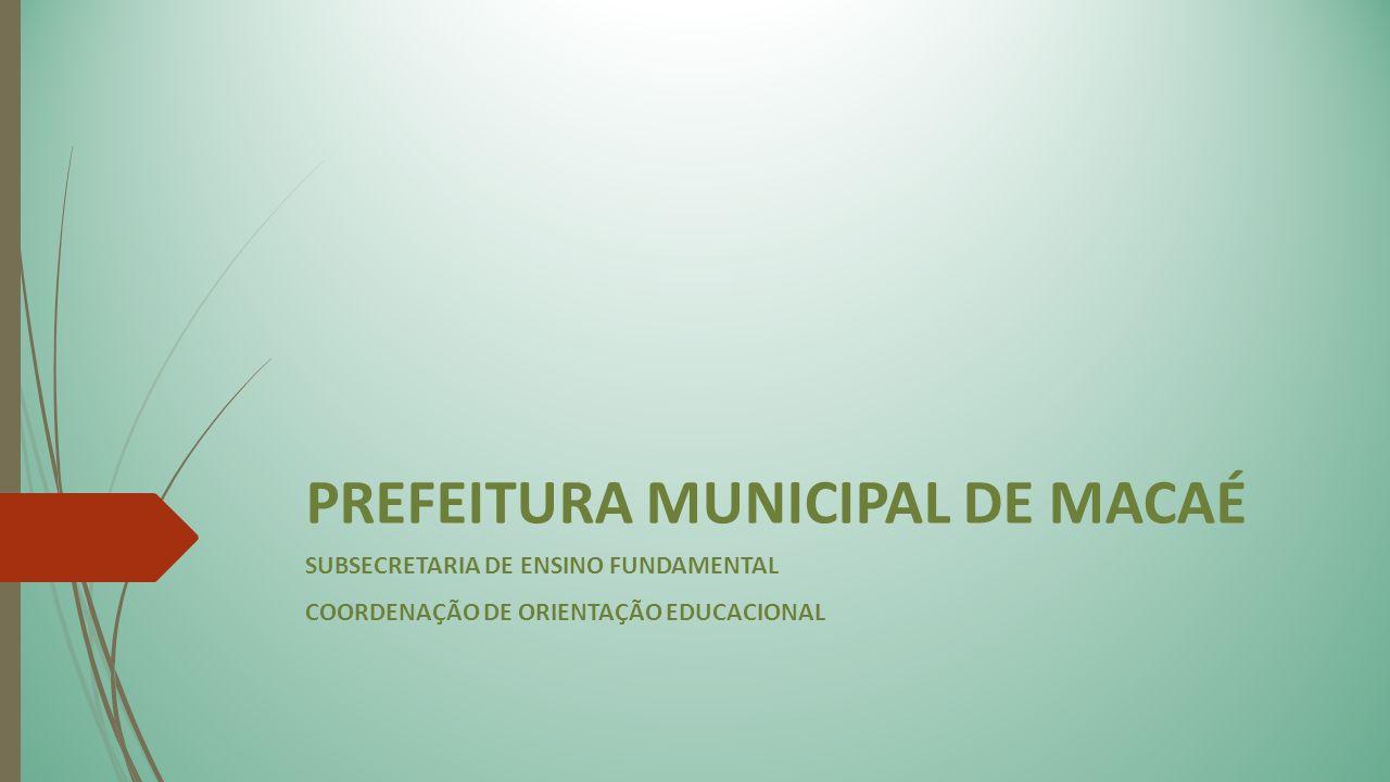 d130185ba0ad0 1 PREFEITURA MUNICIPAL DE MACAÉ SUBSECRETARIA DE ENSINO FUNDAMENTAL  COORDENAÇÃO DE ORIENTAÇÃO EDUCACIONAL