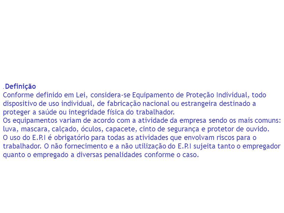 Definição Conforme definido em Lei, considera-se Equipamento de Proteção  Individual, todo dispositivo 7d0358d461