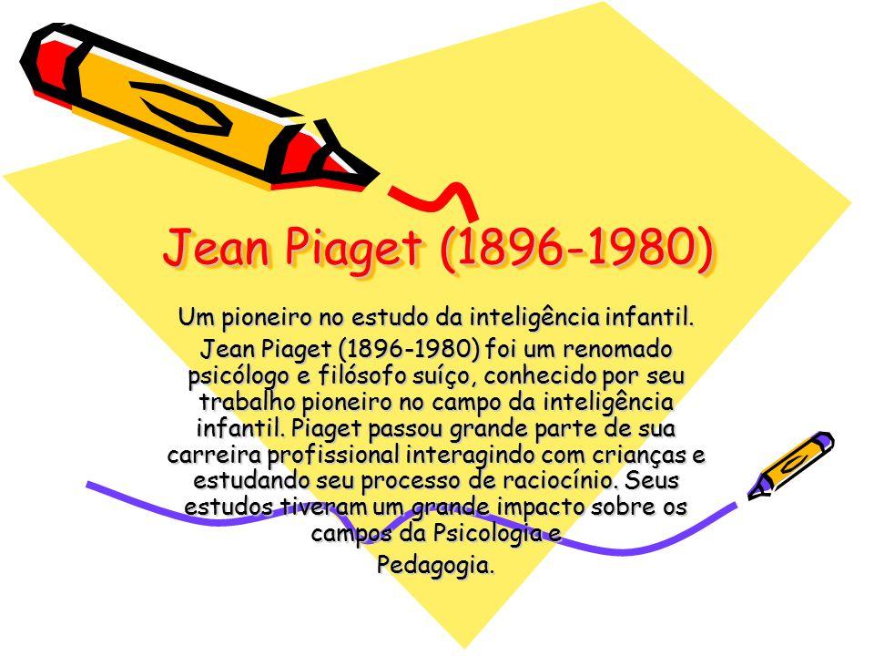 730a0236b18 Jean Piaget ( ) Um pioneiro no estudo da inteligência infantil. Jean ...