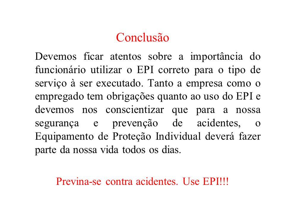 Conclusão Devemos ficar atentos sobre a importância do funcionário utilizar  o EPI correto para o tipo 7d78e5c1d7