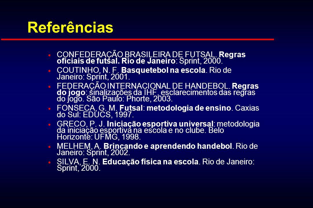 e32cad640a 26 Referências  CONFEDERAÇÃO BRASILEIRA DE FUTSAL. Regras oficiais ...