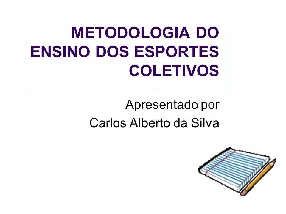 bf8727e540 1 METODOLOGIA DO ENSINO DOS ESPORTES COLETIVOS Apresentado por Carlos  Alberto da Silva