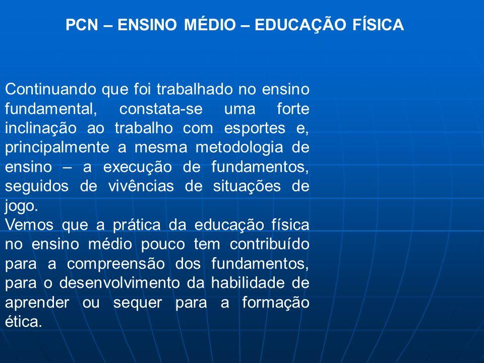 PCN – ENSINO MÉDIO – EDUCAÇÃO FÍSICA Continuando que foi trabalhado no ensino  fundamental 664cd7dae1058
