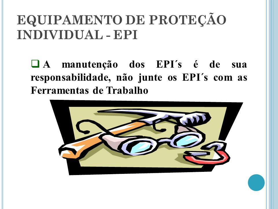 a97d37a382efc 16 EQUIPAMENTO DE PROTEÇÃO INDIVIDUAL - EPI  A manutenção dos EPI´s é de sua  responsabilidade, não junte os EPI´s com as Ferramentas de Trabalho