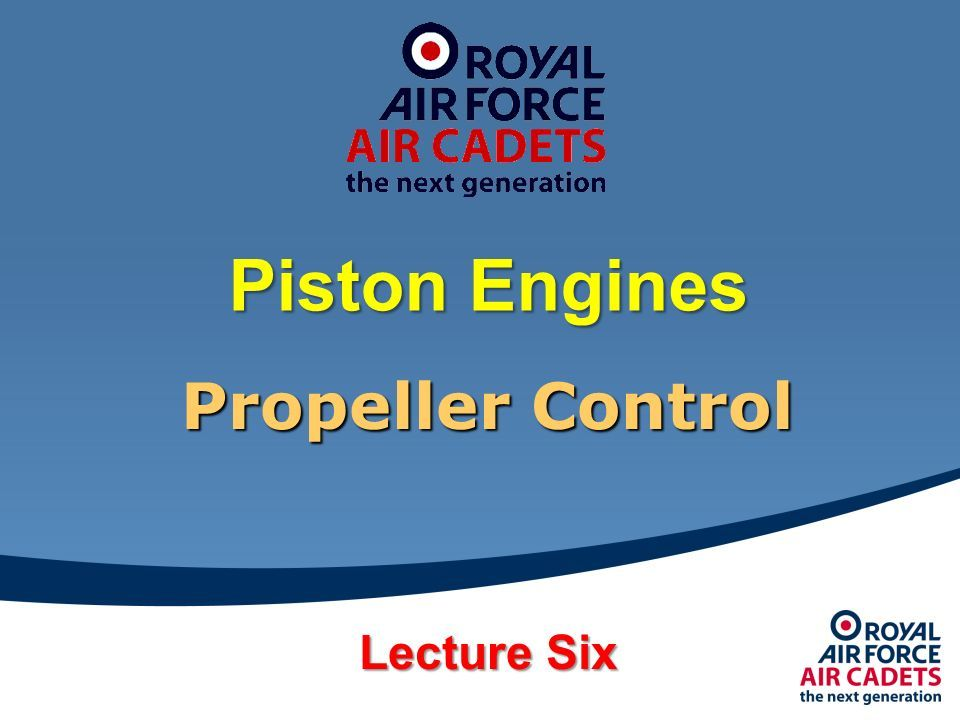 Piston Engines Propeller Control Lecture Six  On Propellers, LIFT is