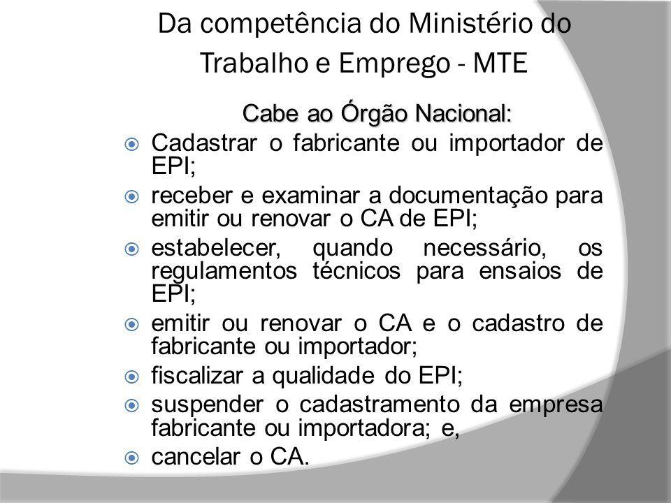 25 Da competência do Ministério do Trabalho e Emprego - MTE Cabe ao Órgão  Nacional   Cadastrar o fabricante ou importador de EPI ... 26af02e001