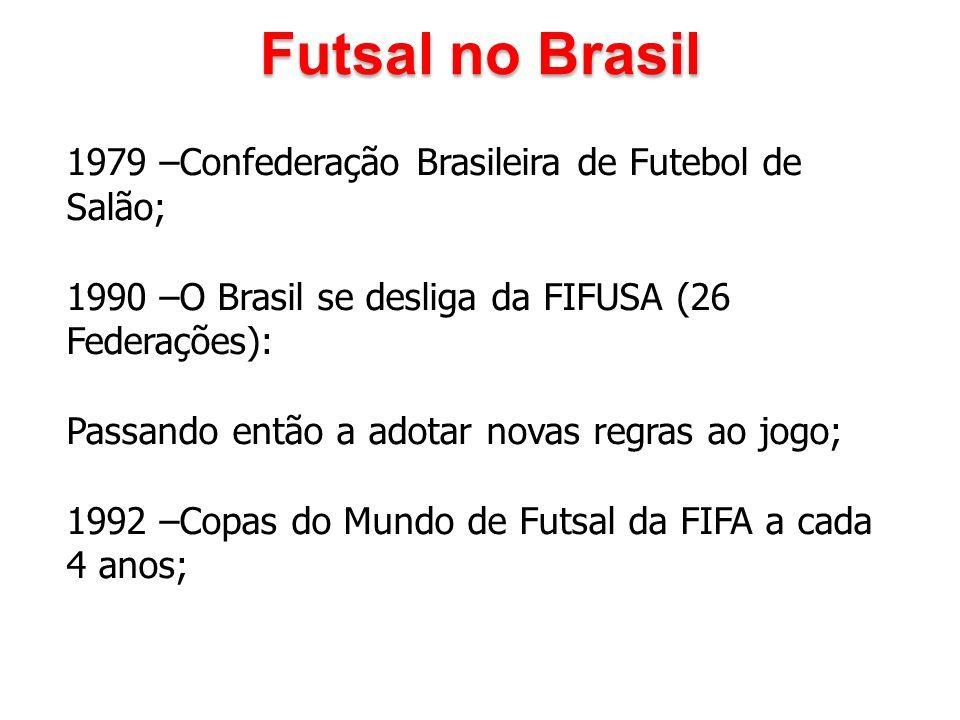 a9269048424d8 7 1979 –Confederação Brasileira de Futebol de Salão  1990 –O Brasil se  desliga da FIFUSA (26 Federações)  Passando então a adotar novas regras ao  jogo  ...