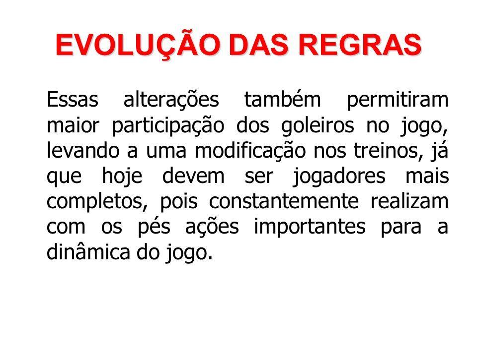 29bf2766e0fea 86 EVOLUÇÃO DAS REGRAS Essas alterações também permitiram maior  participação dos goleiros no jogo