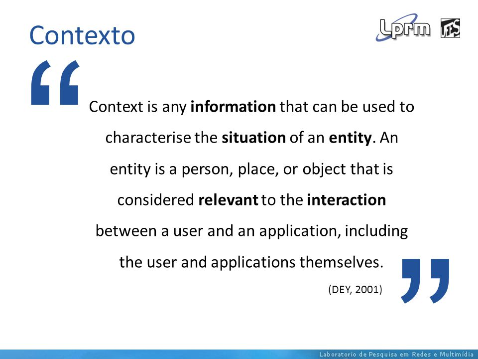 Contexto Context is any information that can be used to characterise the situation of an entity.